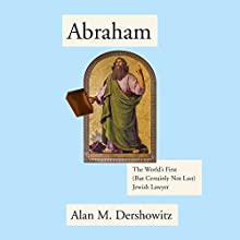Abraham: The World's First (But Certainly Not Last) Jewish Lawyer (       UNABRIDGED) by Alan Dershowitz Narrated by Mel Foster