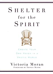 Shelter for the Spirit: How to Make Your Home a Haven in a Hectic World
