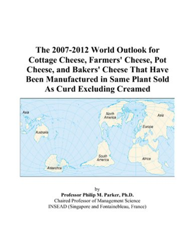 The 2007-2012 World Outlook for Cottage Cheese, Farmers' Cheese, Pot Cheese, and Bakers' Cheese That Have Been Manufactured in Same Plant Sold As Curd Excluding Creamed PDF