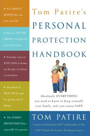 Tom Patire'S Personal Protection Handbook: Absolutely Everything You Need To Know To Keep Yourself, Your Family, And Your Assets Safe front-945854