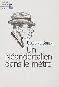 Un Néandertalien dans le métro par Claudine Cohen
