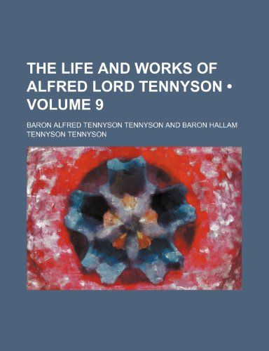 The Life and Works of Alfred Lord Tennyson (Volume 9)
