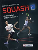 Fondamentaux du squash (les) - de l'initiation la performance