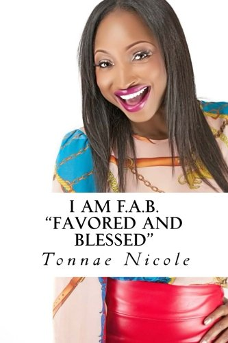 I AM F.A.B. Favored And Blessed: F.A.B. Favored And Blessed by Tonnae Nicole PDF