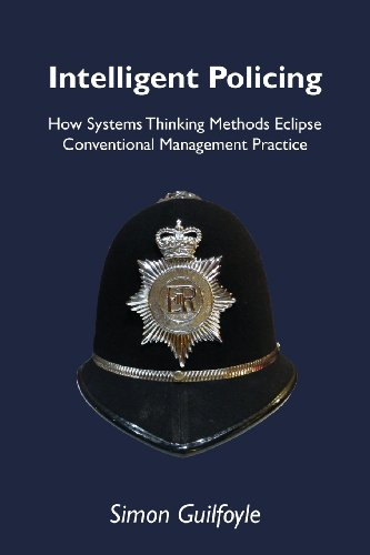 Intelligent Policing: How Systems Thinking Methods Eclipse Conventional Management Practice