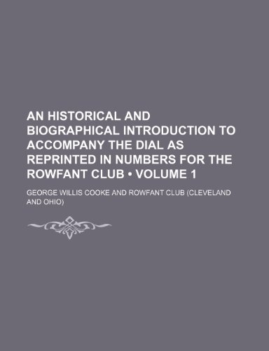 An Historical and Biographical Introduction to Accompany the Dial as Reprinted in Numbers for the Rowfant Club (Volume 1)