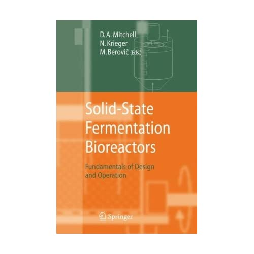 Solid-State Fermentation Bioreactors: Fundamentals of Design and Operation by David A. Mitchell