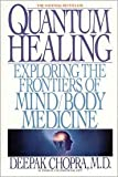 Quantum Healing: Exploring the Frontiers of Mind/Body Medicine by Deepak Chopra