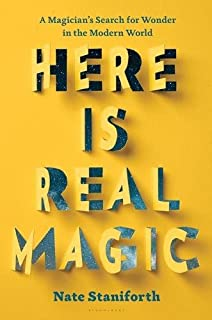 Book Cover: Here Is Real Magic: A Magician's Search for Wonder in the Modern World