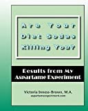 img - for Are Your Diet Sodas Killing You? Results from My Aspartame Experiment (Paperback)--by Victoria Inness-Brown M. a. [2010 Edition] book / textbook / text book