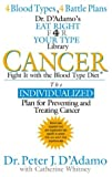 Catherine Whitney Cancer: Fight it with the Blood Type Diet (Dr. Peter J. D'Adamo's Eat Right 4 Your Type Health Library)