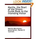 Manila, the Pearl of the Orient: Guide Book to the Intending Visitor