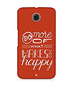 AMEZ do more of what makes you happy Back Cover For Motorola Nexus 6
