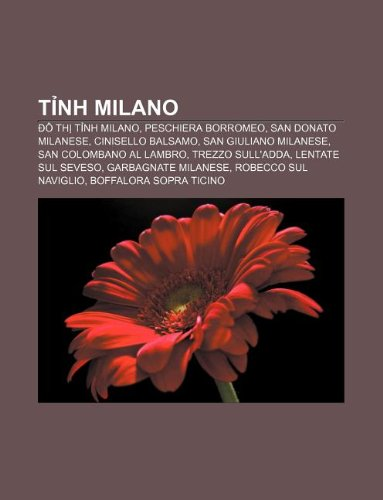 Tnh Milano: ô th tnh Milano, Peschiera Borromeo, San Donato Milanese, Cinisello Balsamo, San Giuliano Milanese, San Colombano al Lambro (Vietnamese Edition)