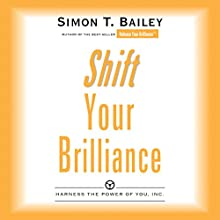 Shift Your Brilliance: Harness the Power of You, Inc. (       UNABRIDGED) by Simon T. Bailey Narrated by Simon T. Bailey