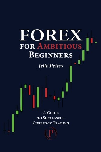 Download Forex For Ambitious Beginners: A Guide to Successful Currency Trading