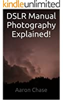 DSLR Manual Photography Explained! - How to Use Manual Mode... (Photography Revealed Book 2)