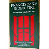 Franciscans Under Fire: Twenty Nuns, a Girl and a Dog : The Story of the Sisters of Saint Francis of the Immaculate...