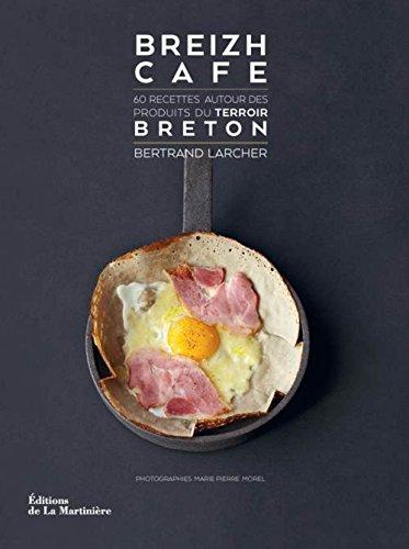 Breizh Café : 60 recettes autour des produits du terroir breton