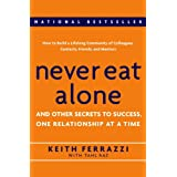Never Eat Alone: And Other Secrets to Success, One Relationship at a Time ~ Keith Ferrazzi