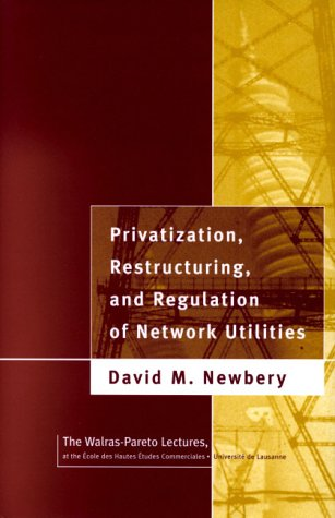 Privatization, Restructuring, And Regulation Of Network Utilities (Walras-Pareto Lectures)