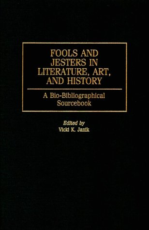 Fools and Jesters in Literature, Art, and History: A Bio-Bibliographical Sourcebook (Critical Studies in Education and)