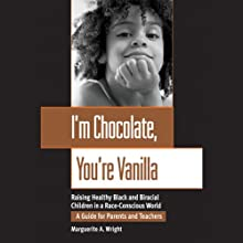 I'm Chocolate, You're Vanilla: Raising Healthy Black and Biracial Children in a Race-Conscious World (       UNABRIDGED) by Marguerite A. Wright Narrated by Jasmine Kaur