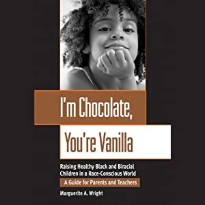 I'm Chocolate, You're Vanilla: Raising Healthy Black and Biracial Children in a Race-Conscious World | [Marguerite A. Wright]