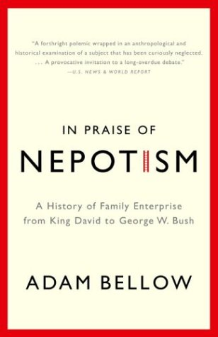 In Praise of Nepotism: A History of Family Enterprise from King David to George W. Bush