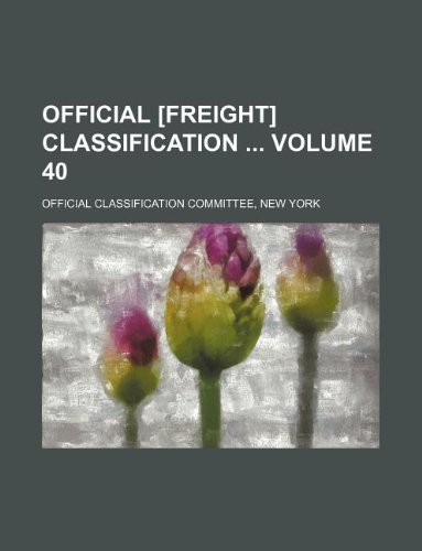 Official [freight] classification  Volume 40