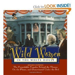 Wild Women in the White House: The Formidable Females Behind the Throne, On the Phone, and (Sometimes) Under the Bed by Autumn Stephens (1997-08-02)
