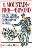 img - for To the Mountain of Fire and Beyond: The Fifty-Third Indiana Regiment from Corinth to Glory (Great Lakes Connections: The Civil War) book / textbook / text book