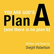 You Are God's Plan A: There Is No Plan B Audiobook by Dwight Robertson Narrated by Dwight Robertson