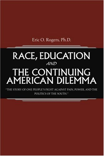 """Race, Education And The Continuing American Dilemma: """"The Story Of One People'S Fight Against Pain, Power, And The Politics Of The South."""""""