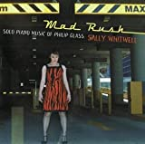 Mad Rush: Solo Piano Music Of Philip Glass Sally Whitwell