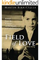 Field of Love: Power Love & Fortune on the Road to Enlightenment a True Story (English Edition)