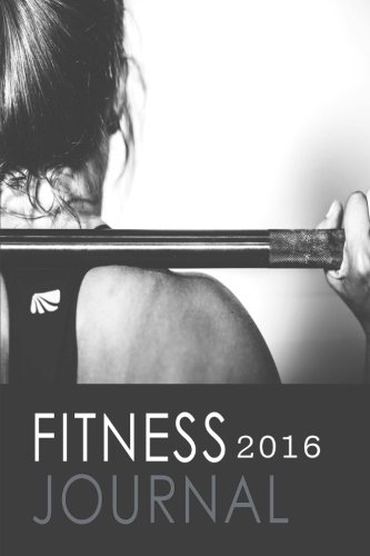 Fitness Journal 2016: Complete with Daily Food Journal (Fitness Journals)