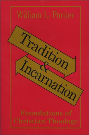 Tradition and Incarnation: Foundations of Christian Theology