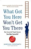Cover of What Got You Here Won't Get You There by Marshall Goldsmith 1846681375