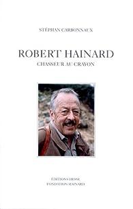 Robert Hainard : Chasseur au crayon par St�phan Carbonnaux