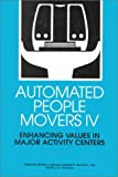 Automated People Movers IV: Enhancing Values in Major Activity Centers : Proceedings of the Fourth International Conference, Irving, Texas, March 18