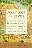 Fortune is a River: Leonardo Da Vinci and Niccolo Machiavelli's Magnificent Dream to Change the Course of Florentine History
