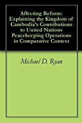 Affecting Reform: Explaining the Kingdom of Cambodia's Contributions to United Nations Peacekeeping Operations in Comparative Context