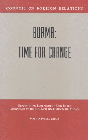 Burma: Time for Change: Report of an Independent Task Force Sponsored by the Council of Foreign Relations: Time for Change, Independent Task Force ... (Council on Foreign Relations Press))