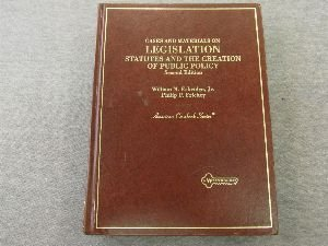 Cases and Materials on Legislation: Statutes and the Creation of Public Policy (American Casebook Series)