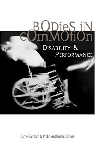 Bodies in Commotion: Disability & Performance: Disability and Performance (Corporealities: Discourses of Disability)