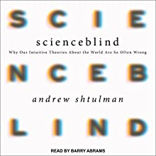 Scienceblind: Why Our Intuitive Theories About the World Are So Often Wrong | Livre audio Auteur(s) : Andrew Shtulman Narrateur(s) : Barry Abrams