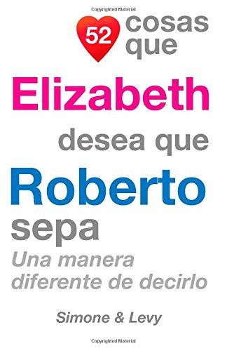 52 Cosas Que Elizabeth Desea Que Roberto Sepa: Una Manera Diferente De Decirlo