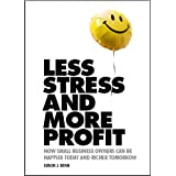 Less Stress and More Profit How Small Business Owners Can Be Happier Today and Richer Tomorrow ~ Simon J Benn