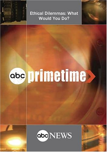 ABC News Primetime Ethical Dilemmas: What Would You Do?